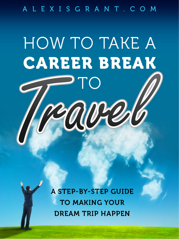 Career Break Guide Cover Alexis Grant1 Travel Tips