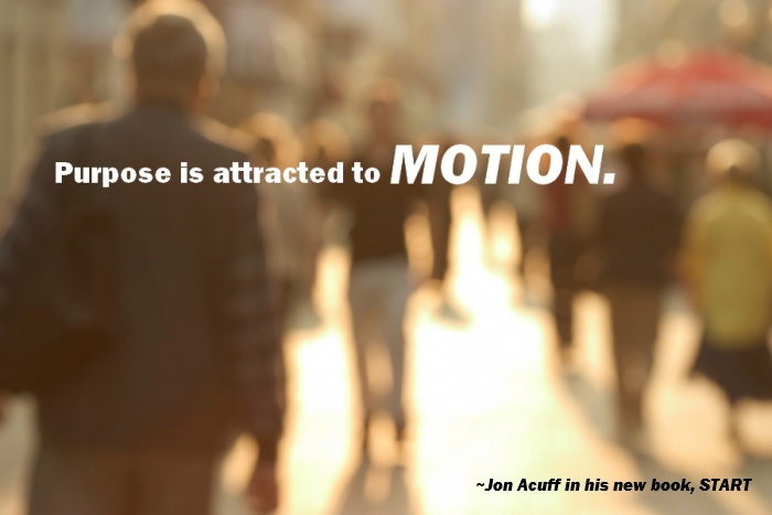 Purpose is attracted to motion.