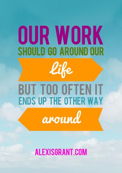 Image: Work should go around life